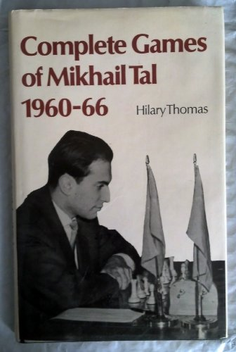 9780668047722: Complete Games of Mikhail Tal, 1960-1966. Ed by Hilary Thomas (157P)