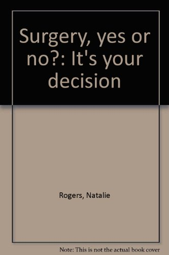 Surgery, yes or no?: It's your decision: Natalie Rogers