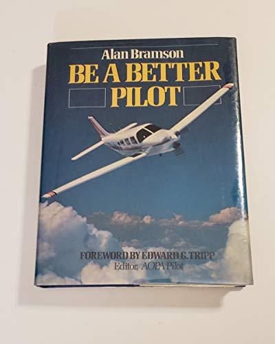 Be a Better Pilot: Bramson, Alan Ellesmere