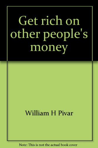 Get Rich on Other People's Money