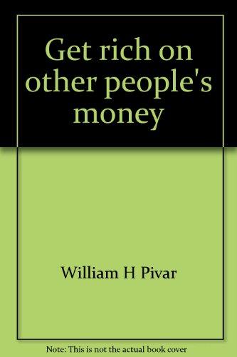 Get Rich on Other People's Money: Pivar, William H.