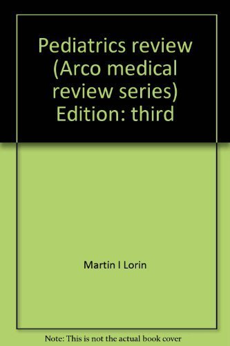Pediatrics review (Arco medical review series): Martin I Lorin