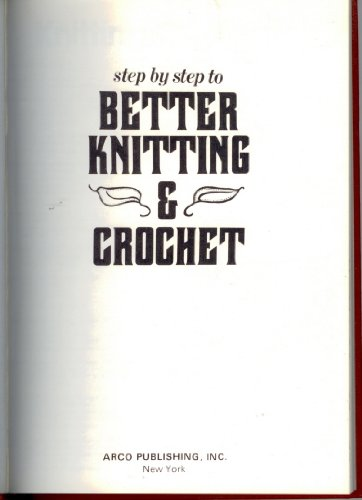 Step-By-Step to Better Knitting and Crocheting (0668053437) by Better Homes and Gardens Books
