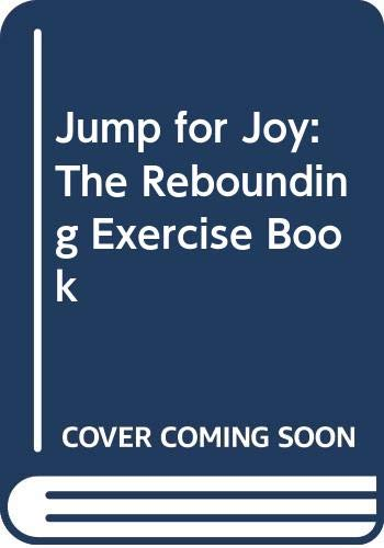 Jump for Joy: The Rebounding Exercise Book (9780668058360) by James R. White; Lan Barnes