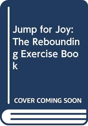 Jump for Joy: The Rebounding Exercise Book (0668058366) by James R. White; Lan Barnes