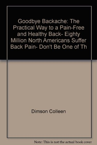 9780668058865: Goodbye backache: The practical way to a pain-free and healthy back, eighty million North Americans suffer back pain, don't be one of them