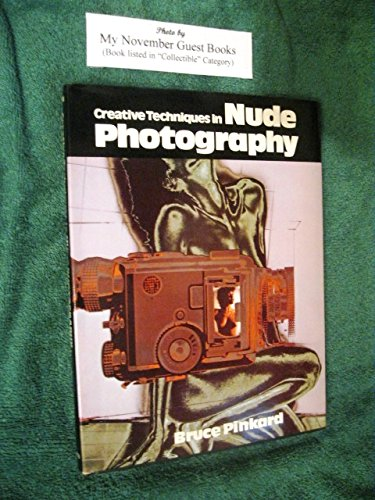 Creative Techniques in Nude Photography: Pinkard, Bruce