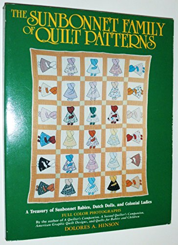 Sunbonnet Family of Quilt Patterns -- A Treasury of Sunbonnet Babies, Dutch Dolls, and Colonial ...
