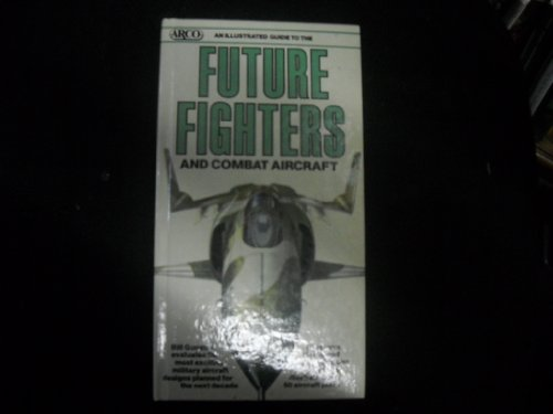 9780668060653: An Illustrated Guide to Future Fighters and Combat Aircraft (Illustrated Guides Series)