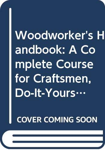 9780668061629: Woodworker's Handbook: A Complete Course for Craftsmen, Do-It-Yourselfers and Hobbyists