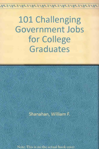 101 Challenging Government Jobs for College Graduates: William F. Shanahan