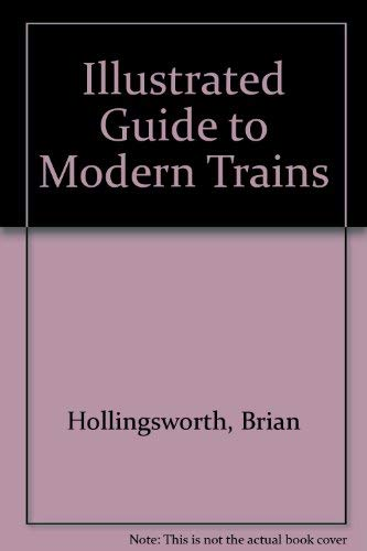 An Illustrated Guide to Modern Trains (0668064951) by Brian Hollingsworth