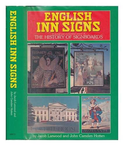 English Inn Signs: Being a Revised and Modernized Version of History of Signboards: Jacob Larwood