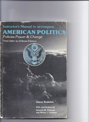 Instructor's Manual to Accompany American Politics: Policies Power and Change-Third Edition (...