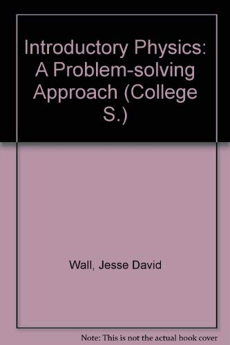 Introductory Physics: A Problem-solving Approach (College): Wall, Jesse David
