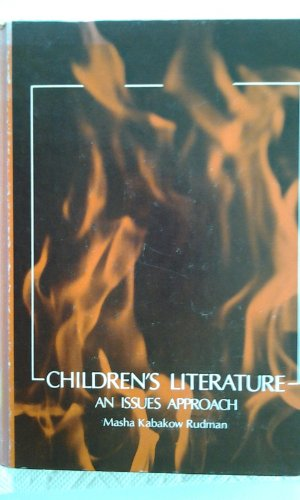 Children's Literature: An Issues Approach: Masha Kabakow Rudman