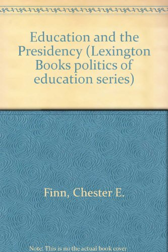 Education and the Presidency (Lexington Books politics of education series) (0669003654) by Chester E. Finn