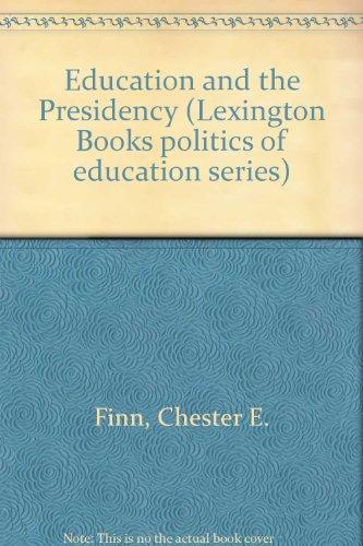 Education and the Presidency (Lexington Books politics of education series) (0669003654) by Finn, Chester E.