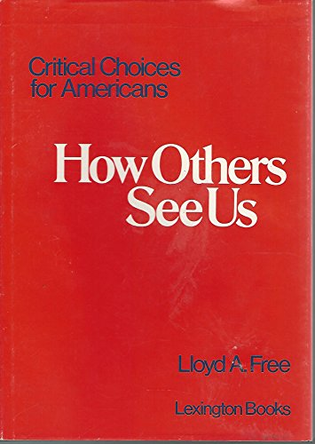 How others see us (Critical choices for Americans): Free, Lloyd A