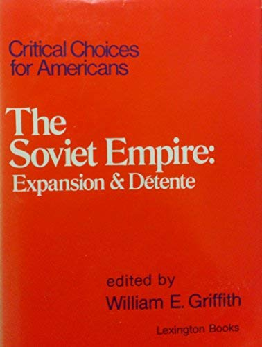 9780669004212: The Soviet Empire: Expansion and Detente (Critical Choices for Americans Vol. 9)