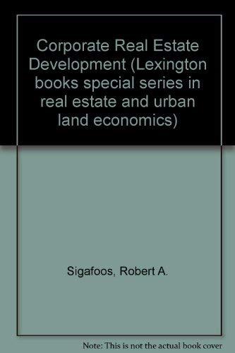 Corporate Real Estate Development (Lexington Books special: Sigafoos, Robert A.