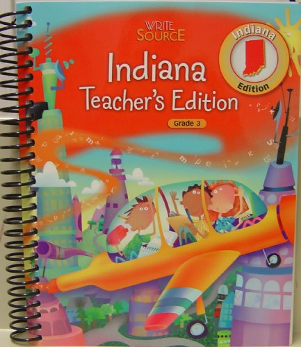 Write Source: Grade 3 (Indiana Teacher's Edition-Sprial-bound): David Kemper; Patrick Sebranek...