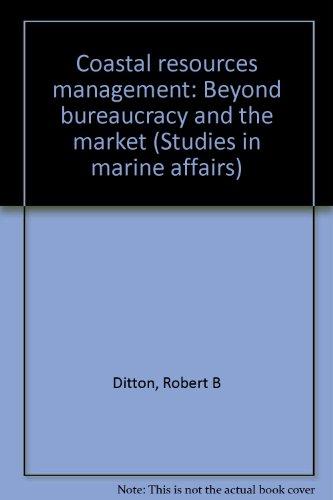 Coastal Resources Management : Beyond Bureaucracy and: Robert B. Ditton;