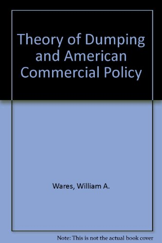 The theory of dumping and American commercial policy: Wares, William A