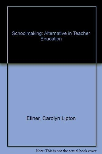 Schoolmaking: An Alternative in Teaching Education: Ellner, Carolyn Lipton, and B.J. Barnes