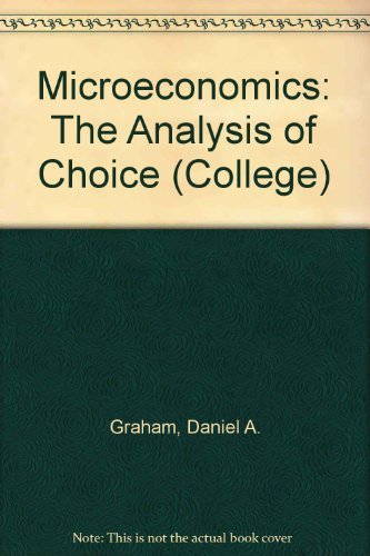 Microeconomics: The Analysis of Choice (College): Graham, Daniel A.
