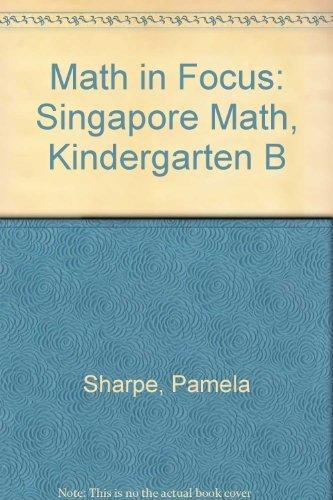 9780669023961: Math in Focus: The Singapore Approach, Kindergarten B, Teacher's Edition