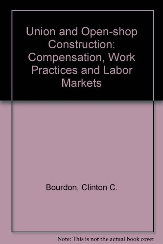 9780669029185: Union and Open-Shop Construction: Compensation, Work Practices and Labor Markets