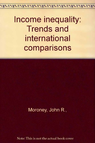 INCOME INEQUALITY: Trends and International Comparisons.: Moroney, John R. , ed.