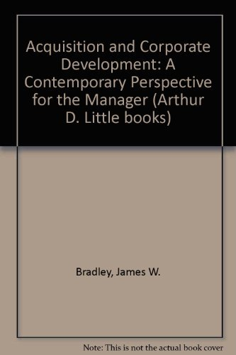 Acquisition and corporate development A contemporary perspective for the manager: Bradley, James W