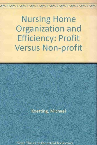 9780669032901: Nursing Home Organization and Efficiency: Profit Versus Non-profit