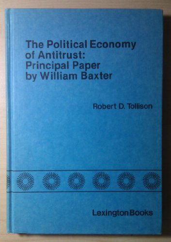The Political Economy of Antitrust: Principal paper: Liberty Fund, Robert