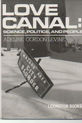 Love Canal: Science, Politics, and People: Levine, Adeline Gordon
