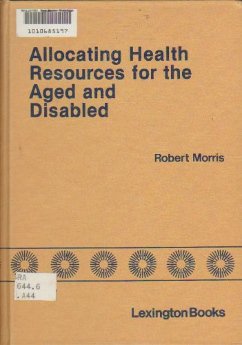 Allocating Health Resources for the Aged and Disabled: Technology Versus Politics: Robert Morris