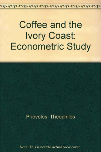 Coffee and the Ivory Coast: Econometric Study (The Wharton econometric studies series)