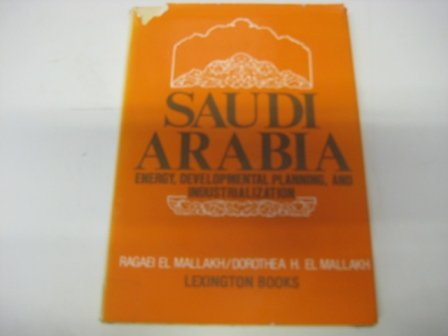 Saudi Arabia - Energy, Developmental Planning, and Industrialization. Edited by Ragaei El Mallakh...
