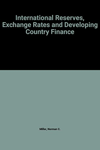International Reserves, Exchange Rates and Developing Country Finance: Miller, Norman C., ed.