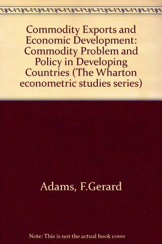 Commodity Exports and Economic Development: Commodity Problem and Policy in Developing Countries (...