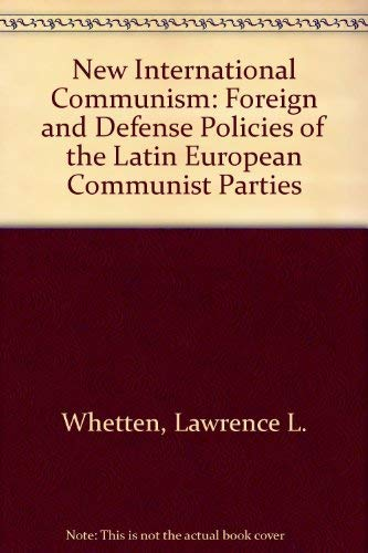 New International Communism: The Foreign and Defense Policies of the Latin European Communist ...