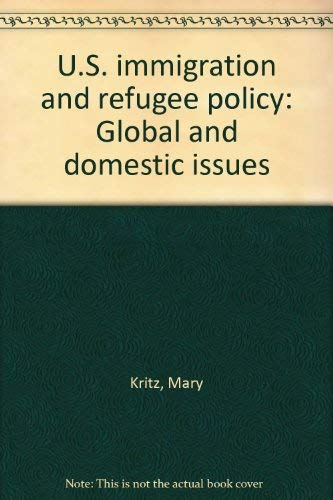 9780669055436: United States Immigration and Refugee Policy: Global and Domestic Issues