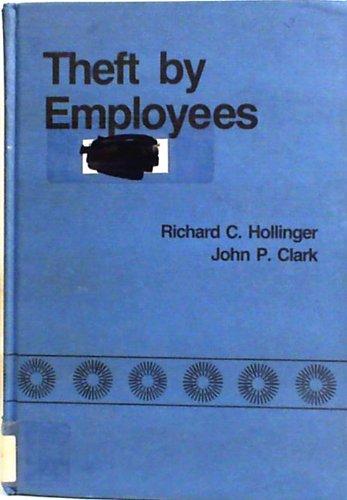 Theft by Employees: Hollinger, Richard C., Clark, John P.