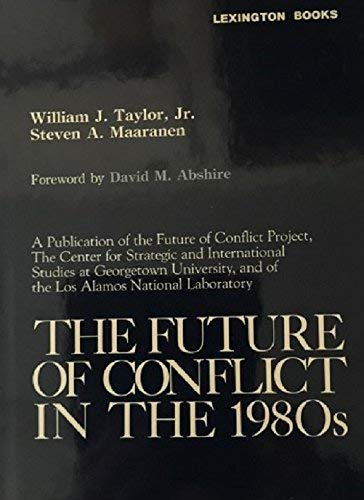The Future of Conflict in the 1980s: Steven A Maaranen, William J Taylor