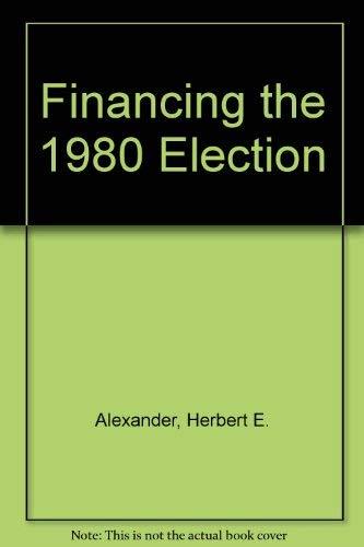 Financing the 1980 Election: Herbert E. Alexander