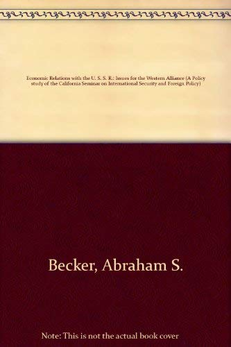Economic relations with the USSR: Issues for the Western Alliance (A Policy study of the California...