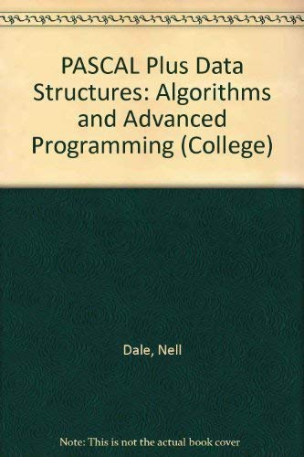Pascal Plus Data Structures, Algorithms, and Advanced Programming (College) (0669072397) by Nell B. Dale; Susan C. Lilly