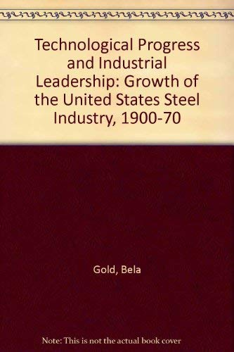 Technological Progress and Industrial Leadership: Growth of the United States Steel Industry, 1900-...
